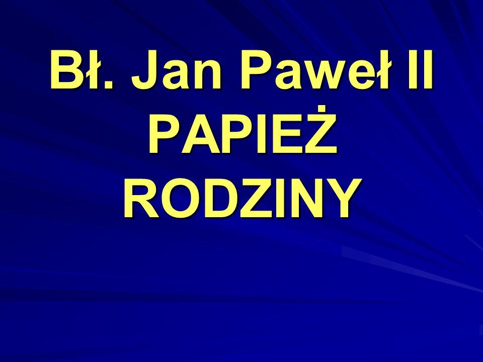 Bł. Jan Paweł II PAPIEŻ RODZINY