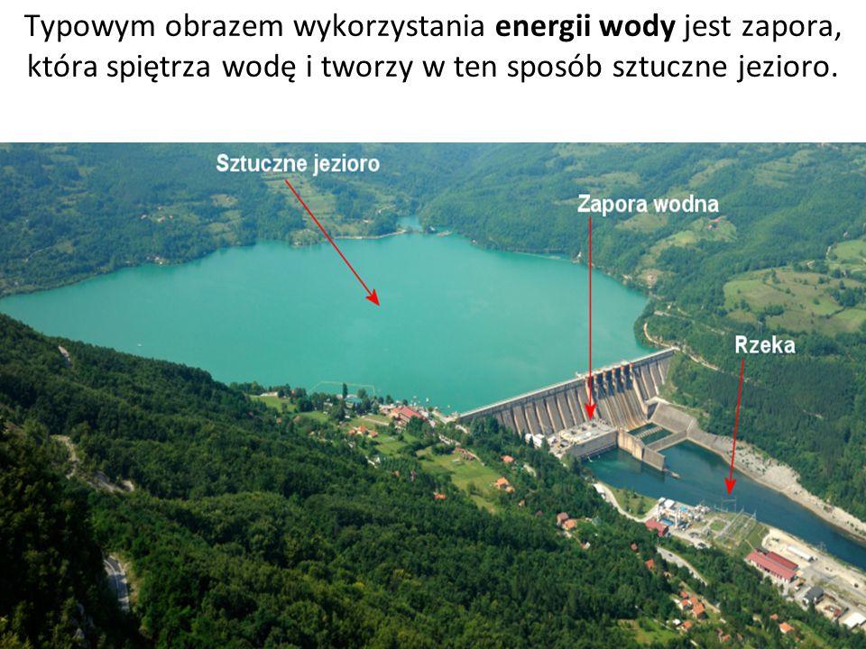 Typowym obrazem wykorzystania energii wody jest zapora, która spiętrza wodę i tworzy w ten sposób sztuczne jezioro.