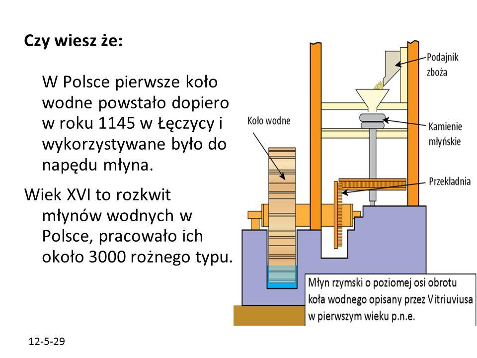 Czy wiesz że: W Polsce pierwsze koło wodne powstało dopiero w roku 1145 w Łęczycy i wykorzystywane było do napędu młyna.