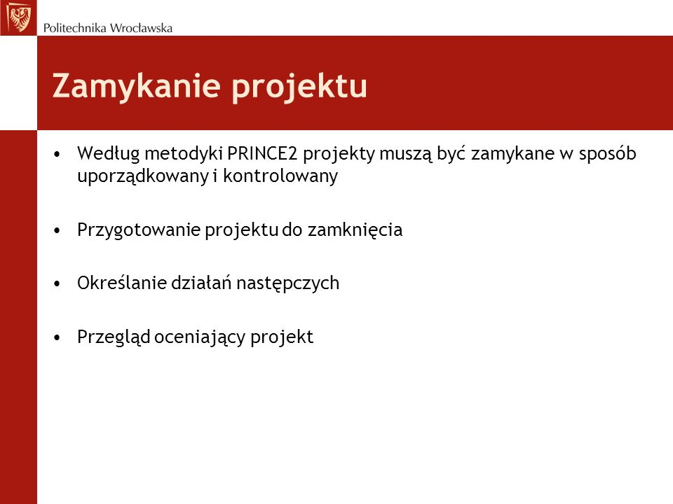 Zamykanie projektuWedług metodyki PRINCE2 projekty muszą być zamykane w sposób uporządkowany i kontrolowany.