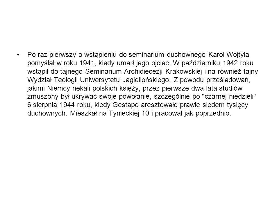 Po raz pierwszy o wstąpieniu do seminarium duchownego Karol Wojtyła pomyślał w roku 1941, kiedy umarł jego ojciec.