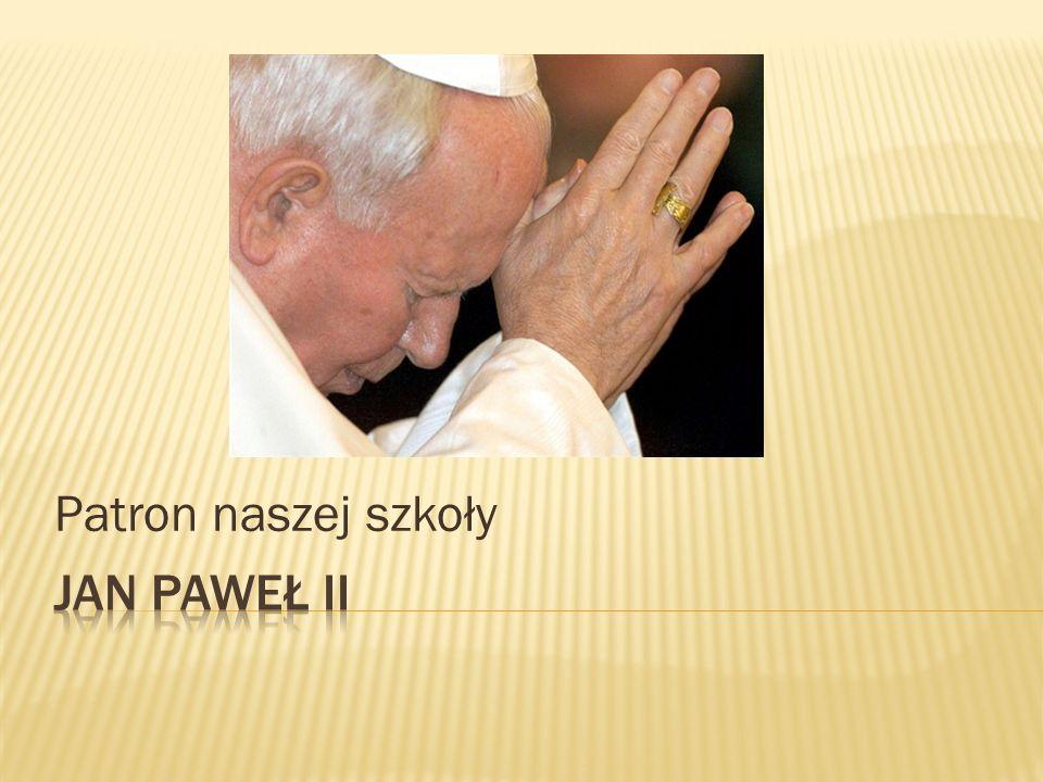 Patron naszej szkoły Jan Paweł II