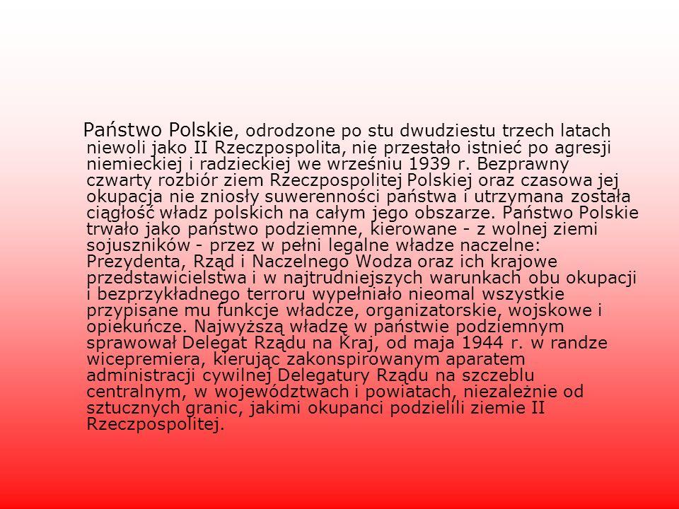 Państwo Polskie, odrodzone po stu dwudziestu trzech latach niewoli jako II Rzeczpospolita, nie przestało istnieć po agresji niemieckiej i radzieckiej we wrześniu 1939 r.