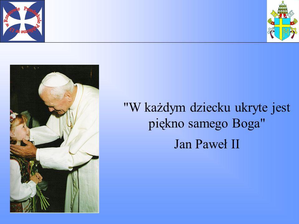 W każdym dziecku ukryte jest piękno samego Boga Jan Paweł II