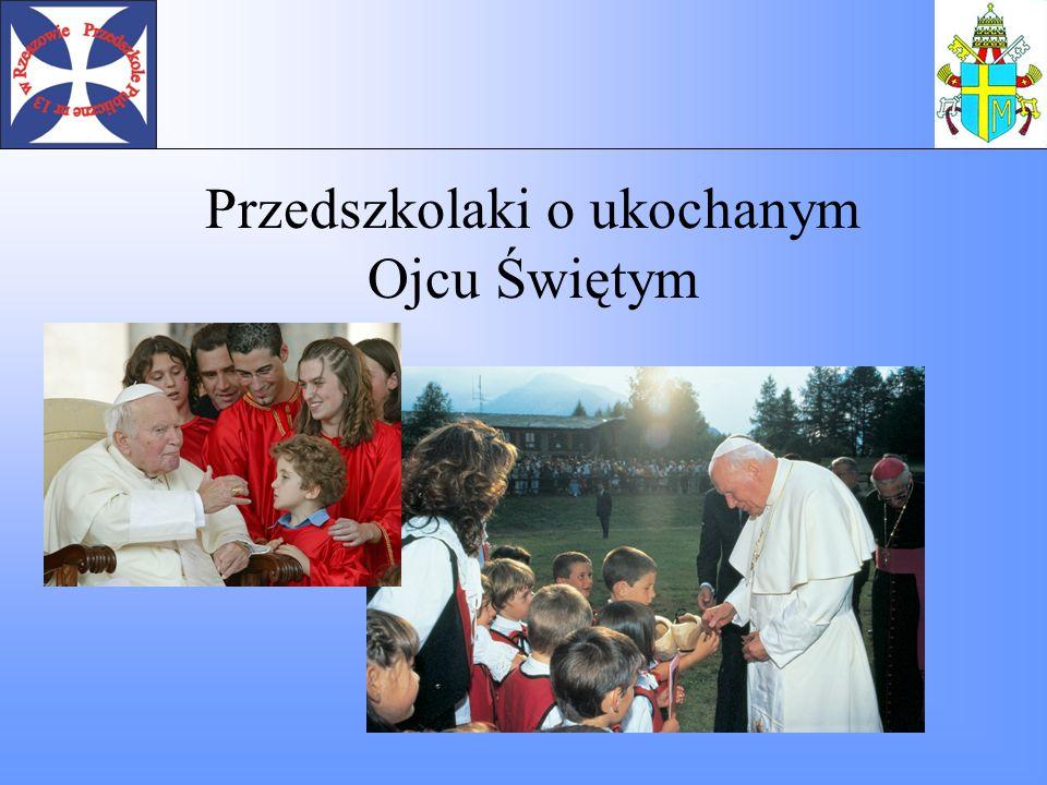 Przedszkolaki o ukochanym Ojcu Świętym