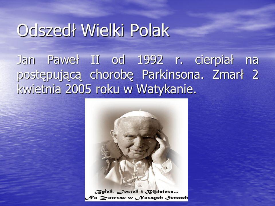Odszedł Wielki Polak Jan Paweł II od 1992 r. cierpiał na postępującą chorobę Parkinsona.