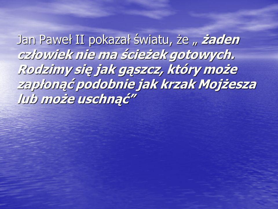 """Jan Paweł II pokazał światu, że """" żaden człowiek nie ma ścieżek gotowych."""