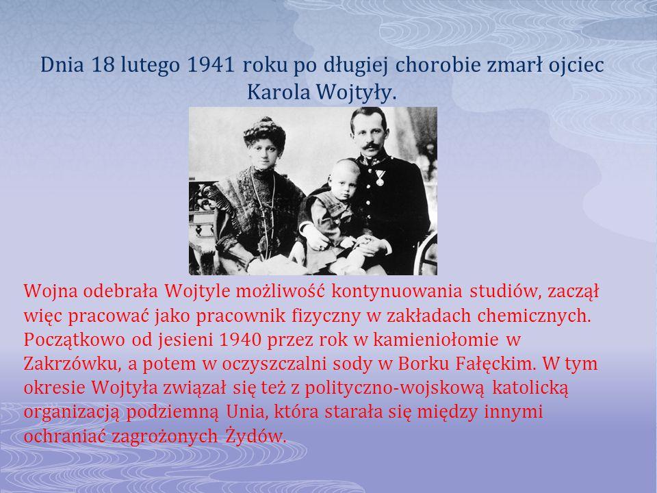 Dnia 18 lutego 1941 roku po długiej chorobie zmarł ojciec Karola Wojtyły.
