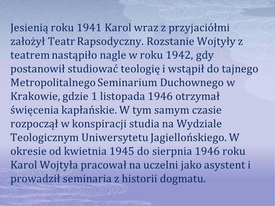 Jesienią roku 1941 Karol wraz z przyjaciółmi założył Teatr Rapsodyczny