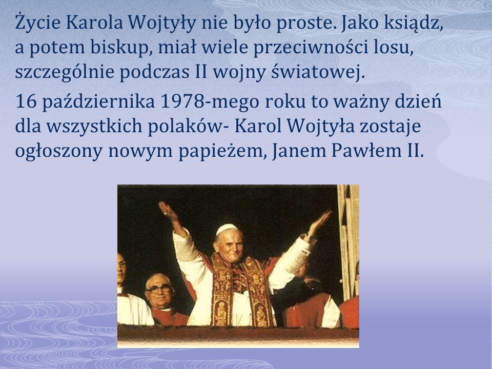 Życie Karola Wojtyły nie było proste