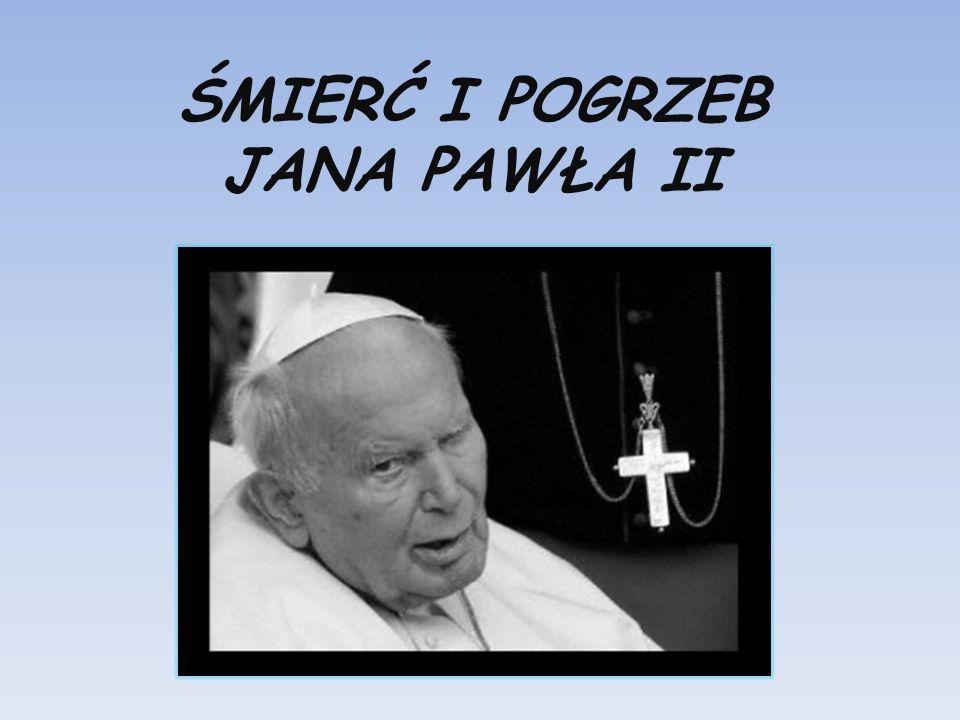 ŚMIERĆ I POGRZEB JANA PAWŁA II