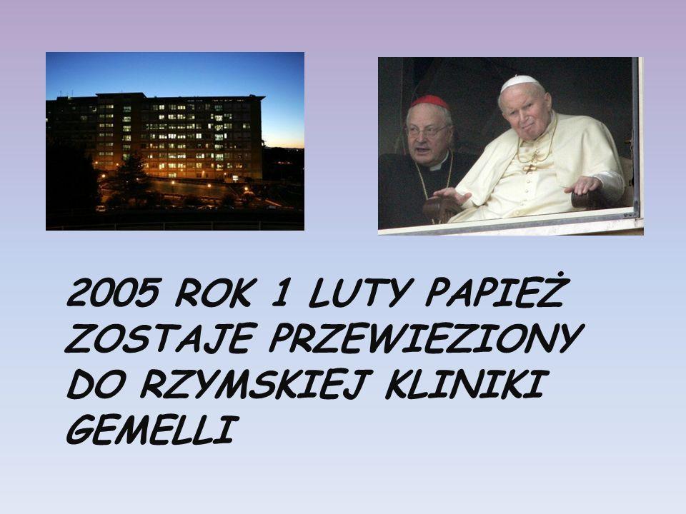 2005 ROK 1 LUTY PAPIEŻ ZOSTAJE PRZEWIEZIONY DO RZYMSKIEJ KLINIKI GEMELLI
