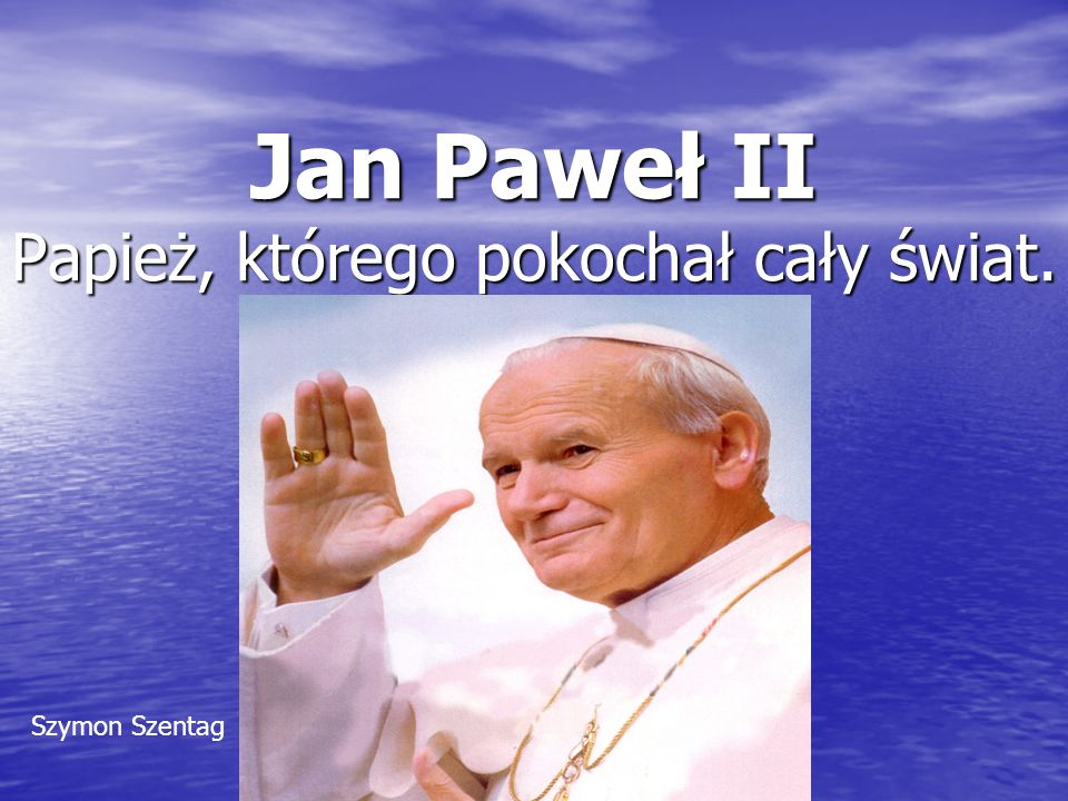 Jan Paweł II Papież, którego pokochał cały świat.