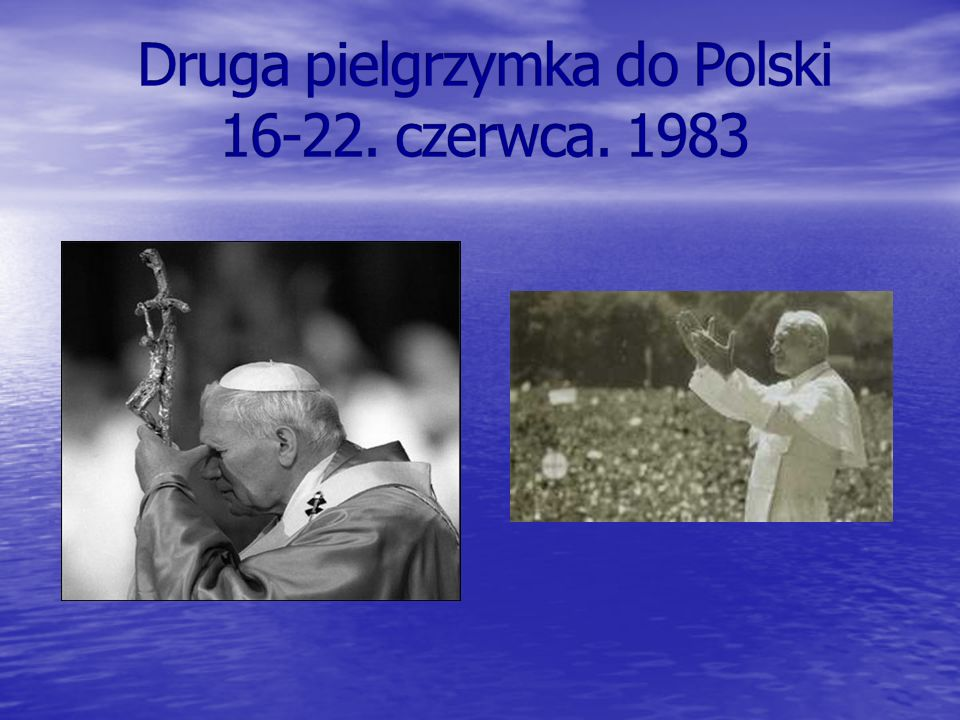 Druga pielgrzymka do Polski 16-22. czerwca. 1983