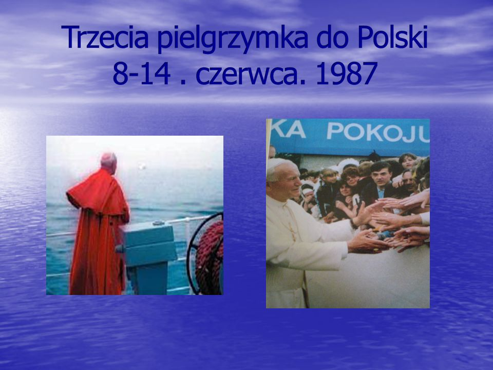 Trzecia pielgrzymka do Polski 8-14 . czerwca. 1987