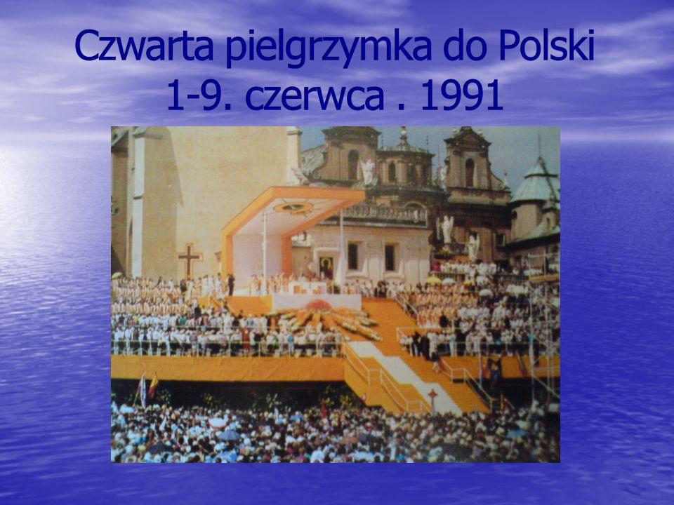Czwarta pielgrzymka do Polski 1-9. czerwca . 1991