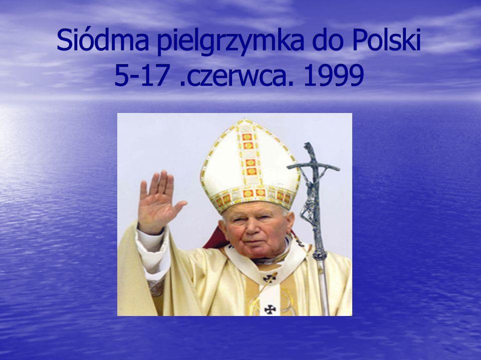 Siódma pielgrzymka do Polski 5-17 .czerwca. 1999