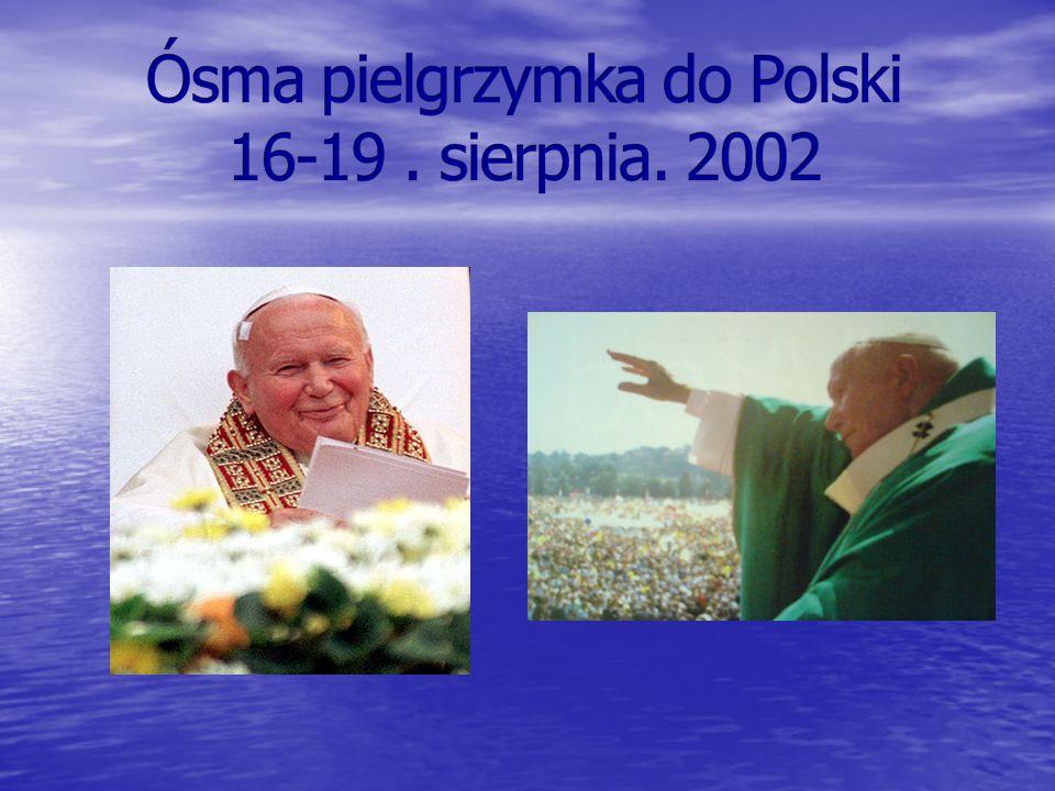 Ósma pielgrzymka do Polski 16-19 . sierpnia. 2002