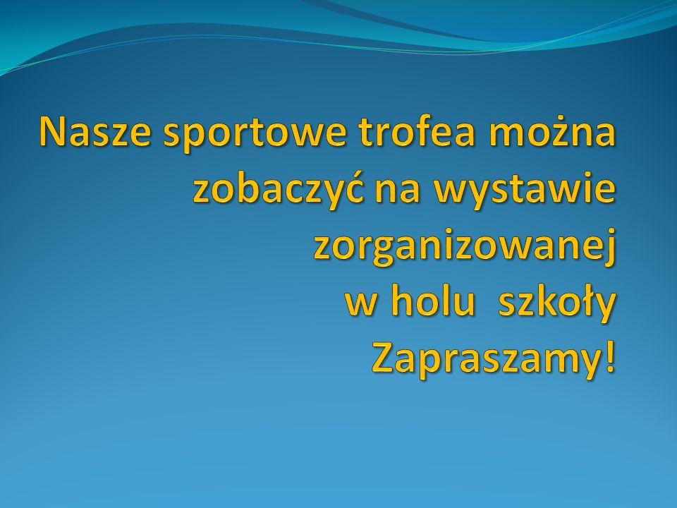 Nasze sportowe trofea można zobaczyć na wystawie zorganizowanej w holu szkoły Zapraszamy!