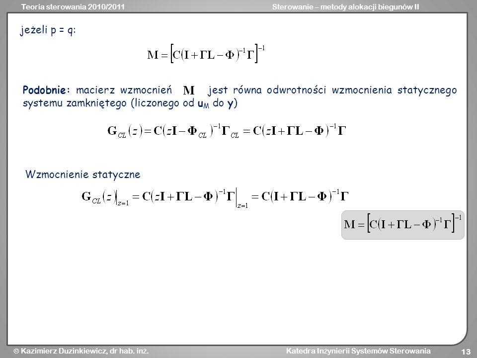 jeżeli p = q:Podobnie: macierz wzmocnień jest równa odwrotności wzmocnienia statycznego systemu zamkniętego (liczonego od uM do y)