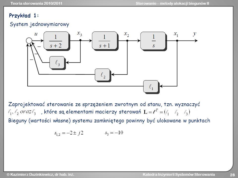 Przykład 1:System jednowymiarowy. Zaprojektować sterowanie ze sprzężeniem zwrotnym od stanu, tzn. wyznaczyć.
