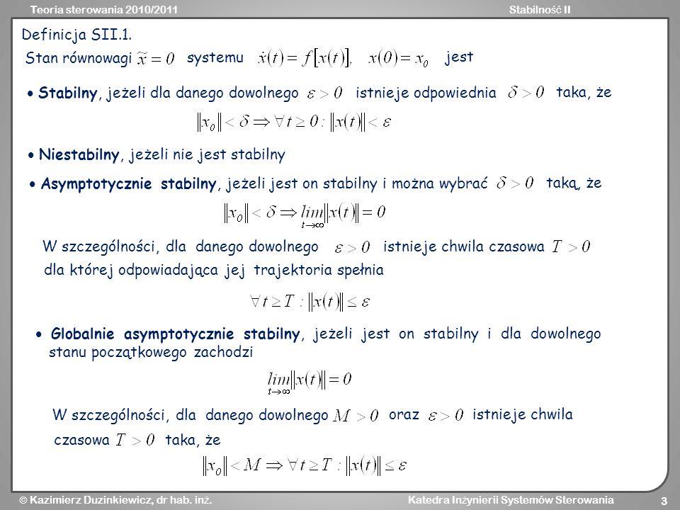 Definicja SII.1. Stan równowagi. systemu. jest.  Stabilny, jeżeli dla danego dowolnego. istnieje odpowiednia.