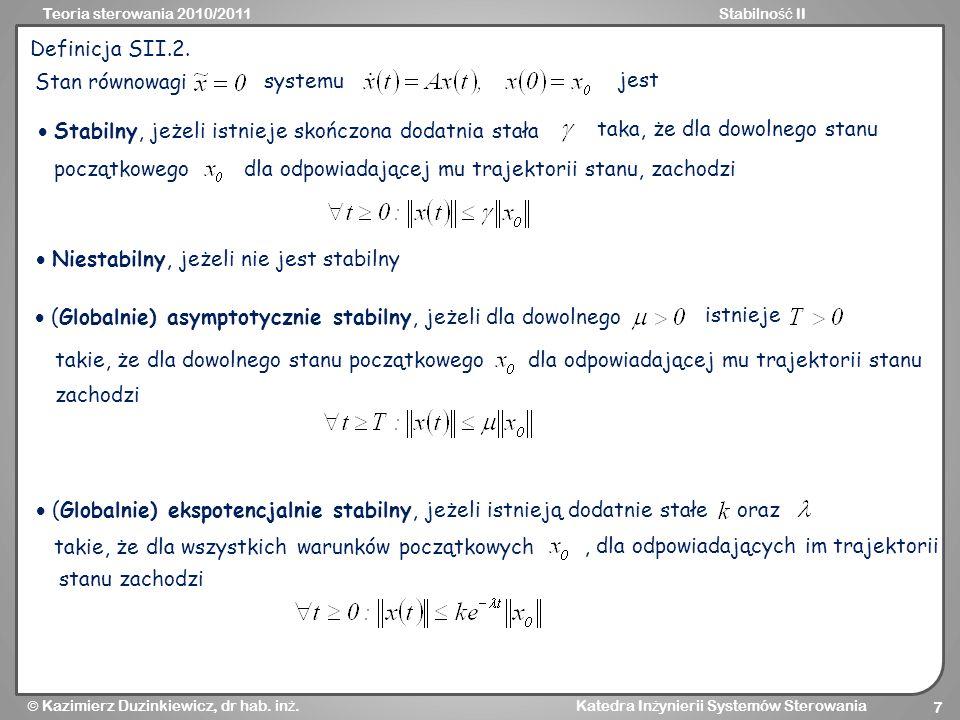 Definicja SII.2.Stan równowagi. systemu. jest.  Stabilny, jeżeli istnieje skończona dodatnia stała.