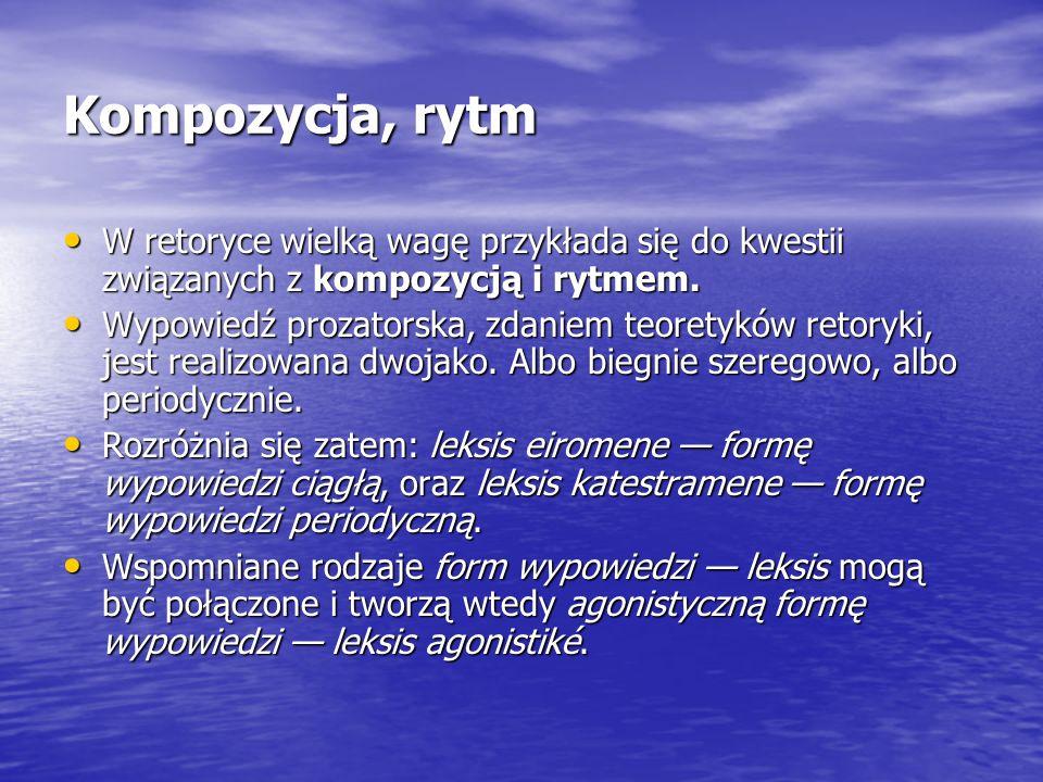 Kompozycja, rytm W retoryce wielką wagę przykłada się do kwestii związanych z kompozycją i rytmem.