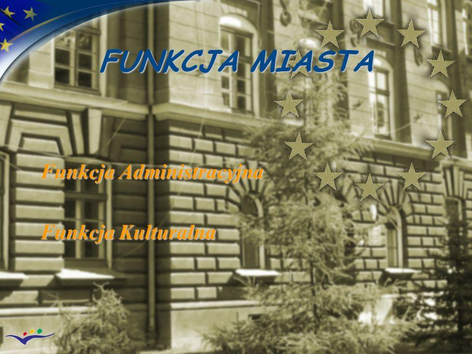 FUNKCJA MIASTA Funkcja Administracyjna Funkcja Kulturalna