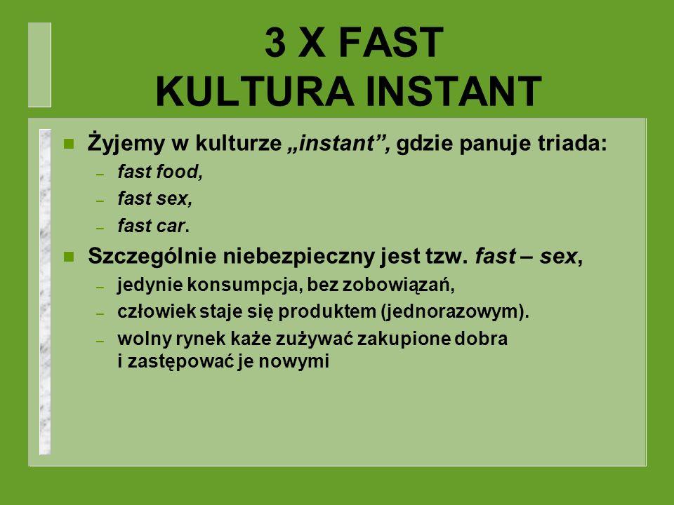 """3 X FAST KULTURA INSTANT Żyjemy w kulturze """"instant , gdzie panuje triada: fast food, fast sex, fast car."""
