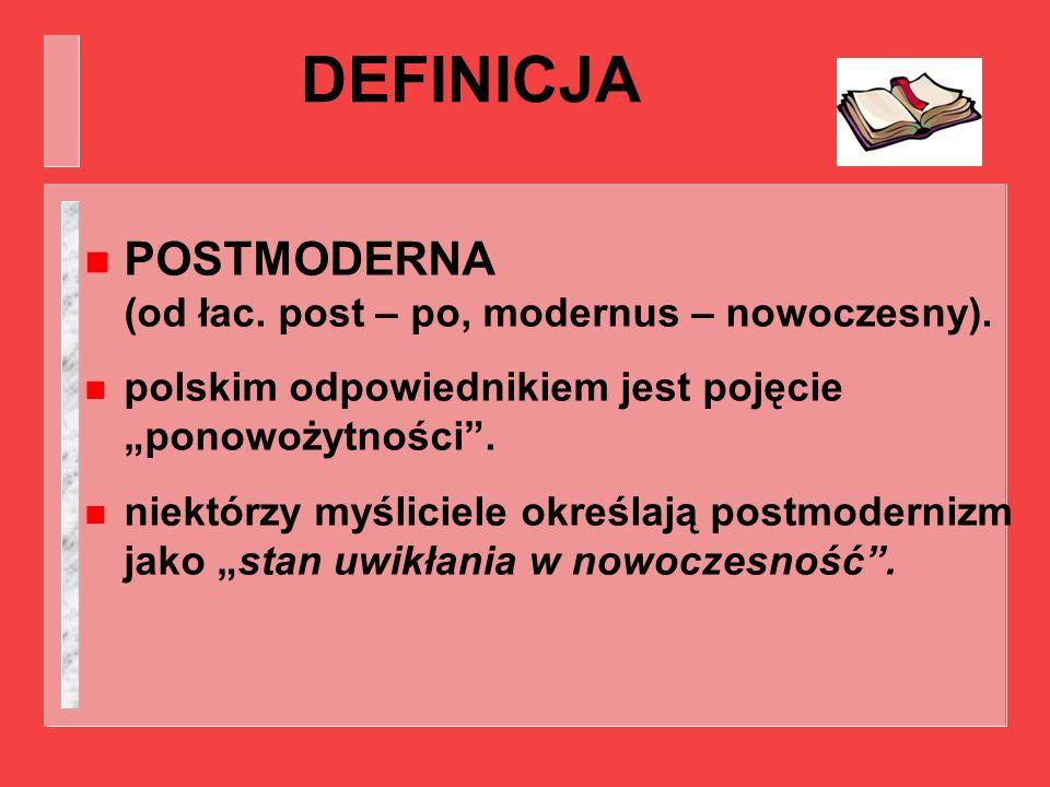 DEFINICJA POSTMODERNA (od łac. post – po, modernus – nowoczesny).
