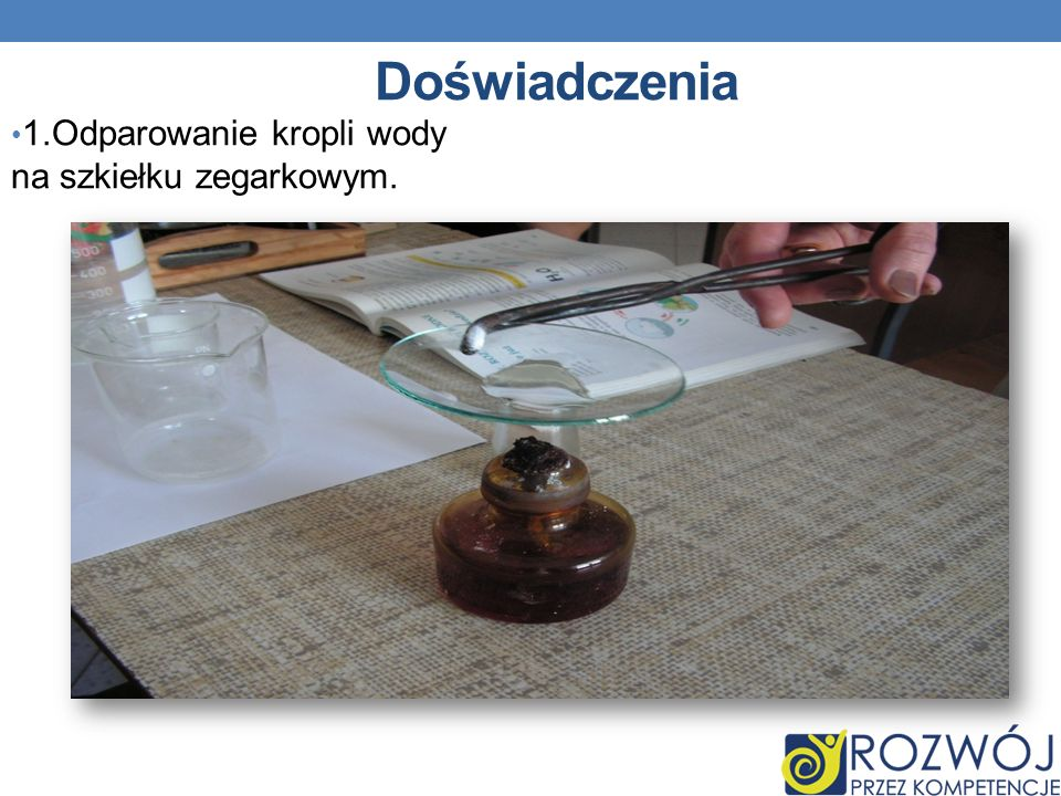 Doświadczenia 1.Odparowanie kropli wody na szkiełku zegarkowym. 13