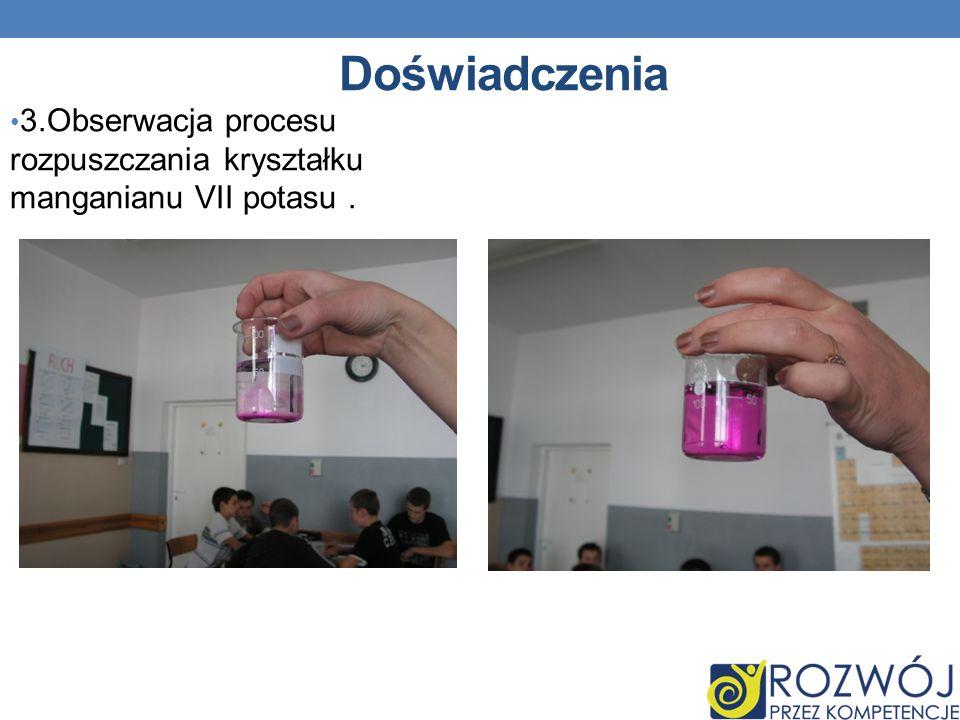 Doświadczenia 3.Obserwacja procesu rozpuszczania kryształku manganianu VII potasu . 15