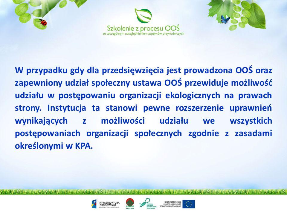 W przypadku gdy dla przedsięwzięcia jest prowadzona OOŚ oraz zapewniony udział społeczny ustawa OOŚ przewiduje możliwość udziału w postępowaniu organizacji ekologicznych na prawach strony.