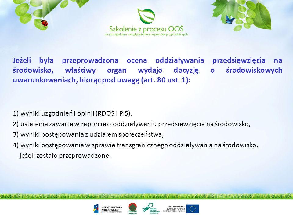 Jeżeli była przeprowadzona ocena oddziaływania przedsięwzięcia na środowisko, właściwy organ wydaje decyzję o środowiskowych uwarunkowaniach, biorąc pod uwagę (art. 80 ust. 1):