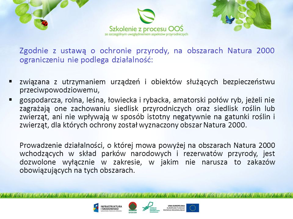 Zgodnie z ustawą o ochronie przyrody, na obszarach Natura 2000 ograniczeniu nie podlega działalność: