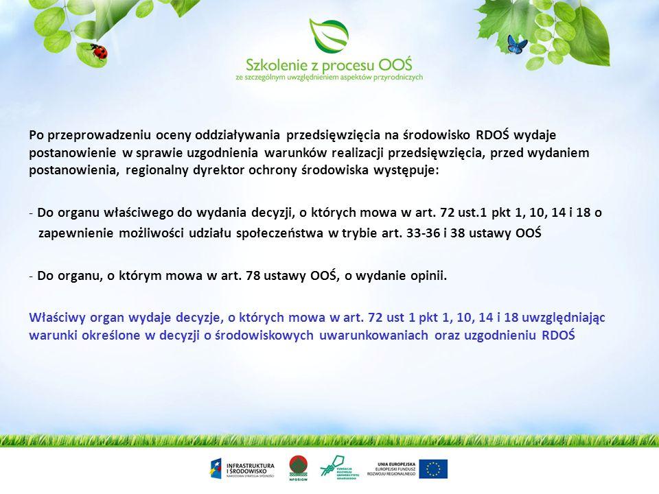 Po przeprowadzeniu oceny oddziaływania przedsięwzięcia na środowisko RDOŚ wydaje postanowienie w sprawie uzgodnienia warunków realizacji przedsięwzięcia, przed wydaniem postanowienia, regionalny dyrektor ochrony środowiska występuje: