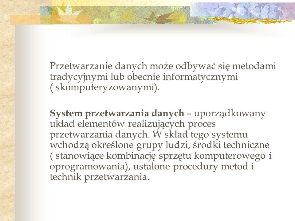 Przetwarzanie danych może odbywać się metodami tradycyjnymi lub obecnie informatycznymi ( skomputeryzowanymi).