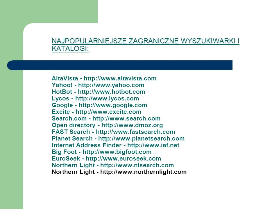 NAJPOPULARNIEJSZE ZAGRANICZNE WYSZUKIWARKI I KATALOGI: AltaVista - http://www.altavista.com Yahoo.