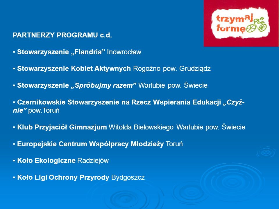 """PARTNERZY PROGRAMU c.d.• Stowarzyszenie """"Flandria Inowrocław. • Stowarzyszenie Kobiet Aktywnych Rogoźno pow. Grudziądz."""
