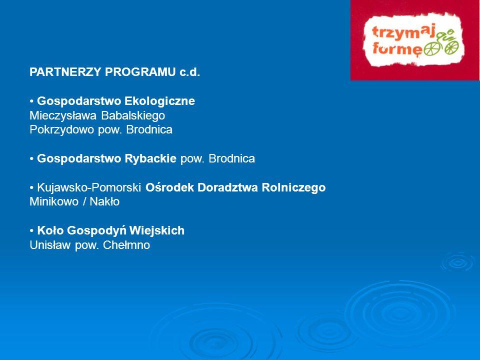 PARTNERZY PROGRAMU c.d.• Gospodarstwo Ekologiczne. Mieczysława Babalskiego. Pokrzydowo pow. Brodnica.