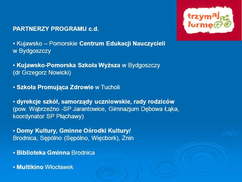 PARTNERZY PROGRAMU c.d. • Kujawsko – Pomorskie Centrum Edukacji Nauczycieli. w Bydgoszczy. • Kujawsko-Pomorska Szkoła Wyższa w Bydgoszczy.