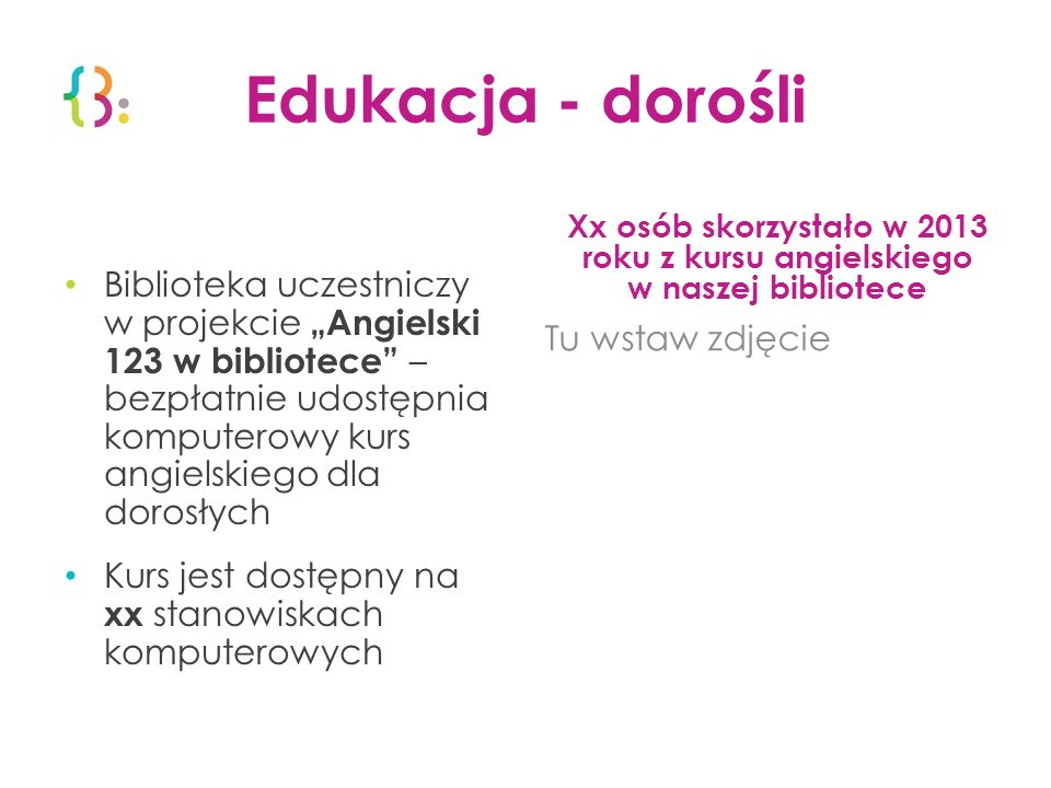 Edukacja - dorośli Xx osób skorzystało w 2013 roku z kursu angielskiego w naszej bibliotece.