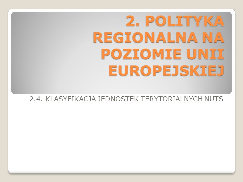 2. POLITYKA REGIONALNA NA POZIOMIE UNII EUROPEJSKIEJ