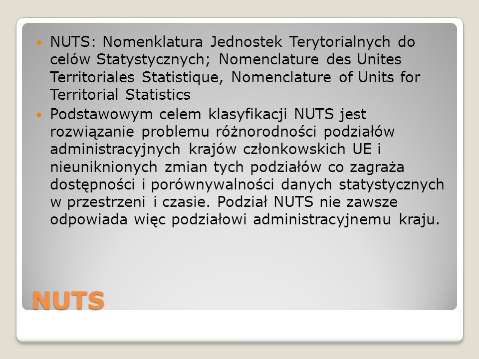NUTS: Nomenklatura Jednostek Terytorialnych do celów Statystycznych; Nomenclature des Unites Territoriales Statistique, Nomenclature of Units for Territorial Statistics