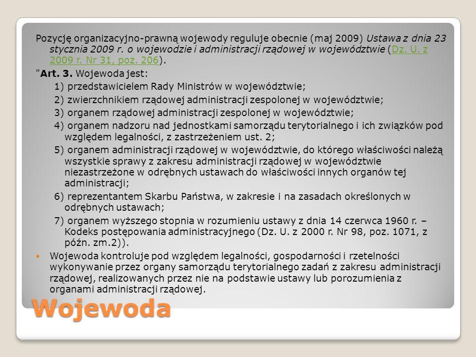 Pozycję organizacyjno-prawną wojewody reguluje obecnie (maj 2009) Ustawa z dnia 23 stycznia 2009 r. o wojewodzie i administracji rządowej w województwie (Dz. U. z 2009 r. Nr 31, poz. 206).
