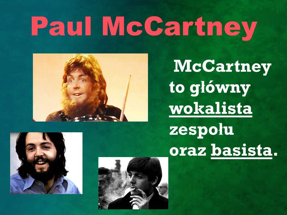 Paul McCartney McCartney to główny wokalista zespołu oraz basista.