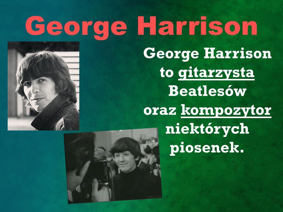 George Harrison George Harrison to gitarzysta Beatlesów