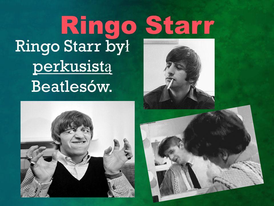 Ringo Starr był perkusistą Beatlesów.