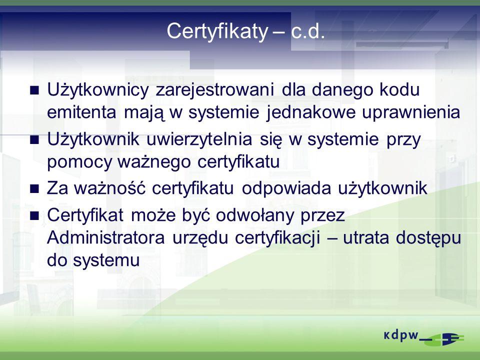 Certyfikaty – c.d. Użytkownicy zarejestrowani dla danego kodu emitenta mają w systemie jednakowe uprawnienia.